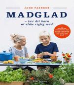 Madglad – lær dit barn at elske rigtig mad af Jane Faerber