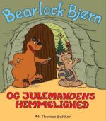 Bearlock Bjørn og Julemandens hemmelighed af Thomas Bekker