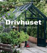 Drivhuset af Jesper Corfitzenog Bente Mortensen – indretning, dyrkning, afslapning