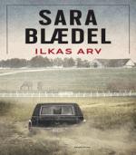 Ilkas arv af Sara Blædel – Bedemandens datter bind 2 af 3