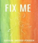 Fix Me af Caroline Amstrup Pedersen