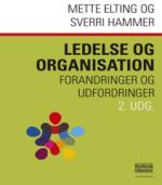Ledelse og organisation – forandringer og udfordringer af Mette Elting & Sverri Hammer