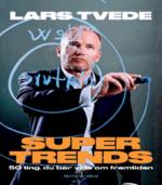 Supertrends af Lars Tvede – 50 ting, du bør vide om fremtiden