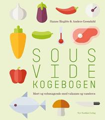 Sous Vide Kogebogen – Langtigstilberedning af kød, fisk og grønt