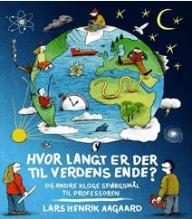 Hvor langt er der til verdens ende? 50 store spørgsmål til professoren af Lars Henrik Aagaard