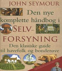 Den nye komplette håndbog i selvforsyning af John Seymour