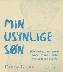 Min usynlige søn – Kunsten at leve med sine døde resten af livet af Esben Kjær