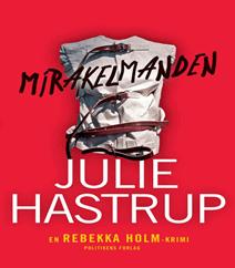 Mirakelmanden af Julie Hastrup (En Rebekka Holm krimi)