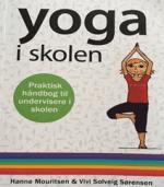 Yoga i skolen af Hanne Mouritsen og Vivi Solveig Sørensen – praktisk håndbog for undervisere i skolen