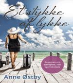 Et stykke af lykke af Anne Østby – Det er aldrig for sent at gribe ud efter lykken