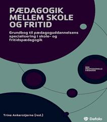 Pædagogik mellem skole og fritid – grundbog til pædagoguddannelsen redigeret af Trine Ankerstjerne