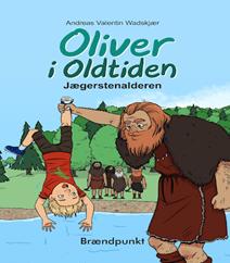 Oliver i Oldtiden – Jægerstenalderen af Andreas Valentin Wadskjær