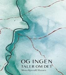 'Og ingen taler om det' af Mona Kjærulff Hansen