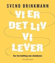 Vi er det liv vi lever af Svend Brinkmann